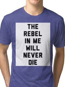 The rebel in me will never die Tri-blend T-Shirt