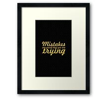 Mistakes are proof you are trying - Inspirational Quotes Framed Print
