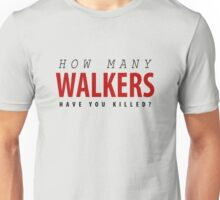 How Many Walkers Have You Killed? Unisex T-Shirt