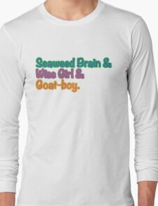 Seaweed brain, Wise girl, Goat boy Long Sleeve T-Shirt