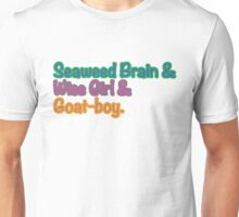 Seaweed brain, Wise girl, Goat boy Unisex T-Shirt