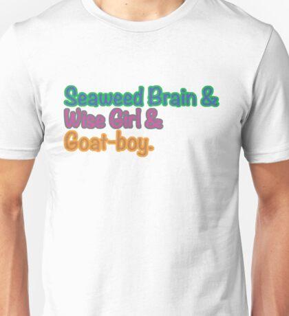 Seaweed brain, Wise girl, Goat boy Unisex T-Shirt