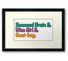 Seaweed brain, Wise girl, Goat boy Framed Print