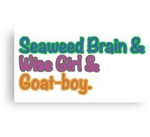 Seaweed brain, Wise girl, Goat boy Canvas Print