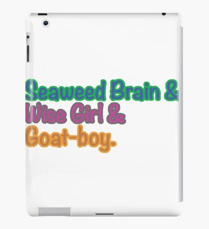 Seaweed brain, Wise girl, Goat boy iPad Case/Skin