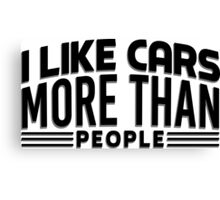 I like cars more than people Canvas Print