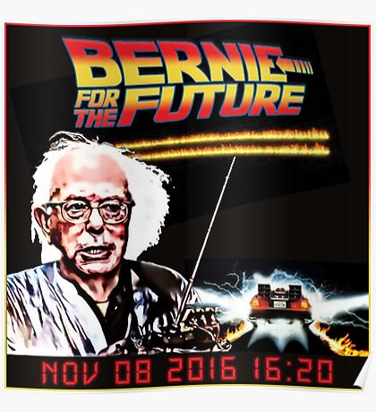 Bernie Sanders FOR THE FUTURE! BERNIE SANDERS 2016! Poster