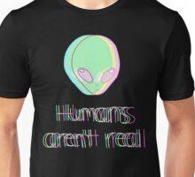 Humans Aren't  Real Unisex T-Shirt