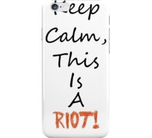 Keep Calm, This Is A Riot! iPhone Case/Skin