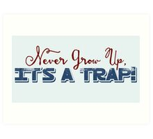 Don't Grow Up - It's A Trap! Art Print