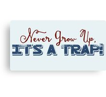 Don't Grow Up - It's A Trap! Canvas Print
