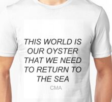 this world is our oyster Unisex T-Shirt