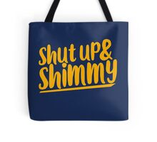 Shut up and SHIMMY Tote Bag