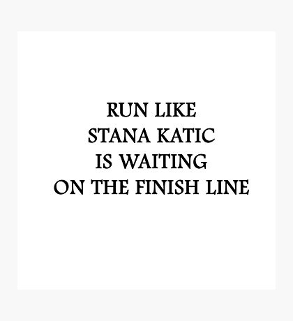 Run like Stana Katic Photographic Print