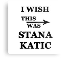 I wish this was Stana Katic Metal Print