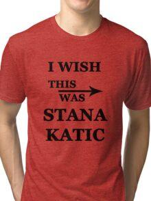 I wish this was Stana Katic Tri-blend T-Shirt