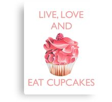 Live Love and Eat Cupcakes Canvas Print