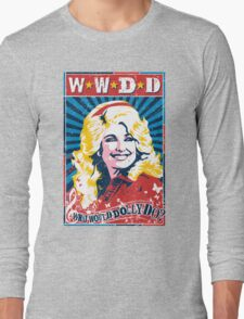 Dolly Parton. What Would Dolly Do? Nashville Country Music Long Sleeve T-Shirt