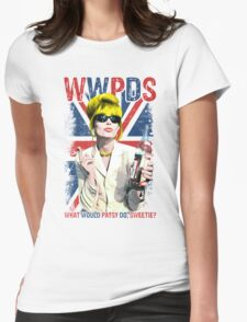 What Would Patsy Do, Sweetie? Ab Fab. Absolutely Fabulous. Patsy Stone. Edina.  Womens Fitted T-Shirt