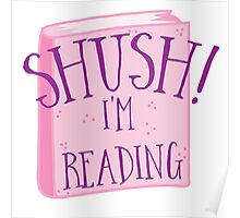 SHUSH! I'm reading Poster