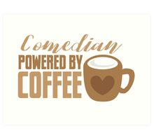 Comedian powered by COFFEE Art Print