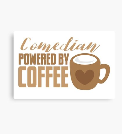 Comedian powered by COFFEE Canvas Print