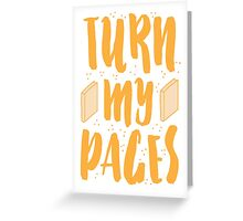 TURN MY PAGES Greeting Card