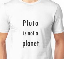 Pluto is not a planet Unisex T-Shirt