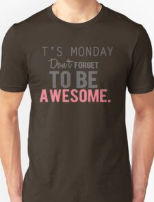 t's monday don't forget to be a wesome Unisex T-Shirt
