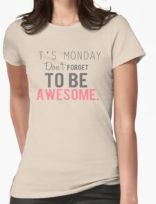 t's monday don't forget to be a wesome Womens Fitted T-Shirt