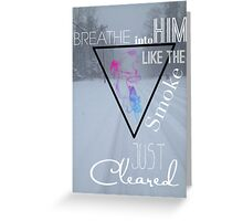 Breathe Into Him Like The Smoke Just Cleared Greeting Card