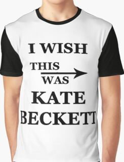 I wish this was Kate Beckett Graphic T-Shirt