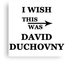 I wish this was David Duchovny Canvas Print