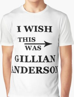 I wish this was Gillian Anderson Graphic T-Shirt