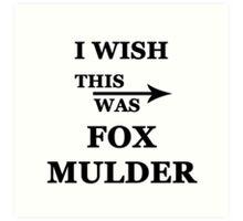 I wish this was Fox Mulder Art Print
