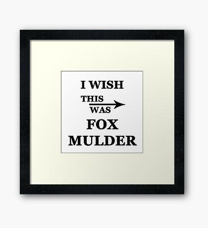 I wish this was Fox Mulder Framed Print