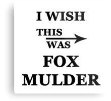I wish this was Fox Mulder Metal Print