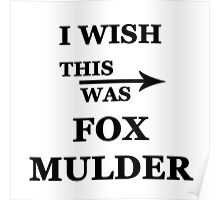 I wish this was Fox Mulder Poster