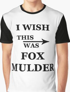 I wish this was Fox Mulder Graphic T-Shirt