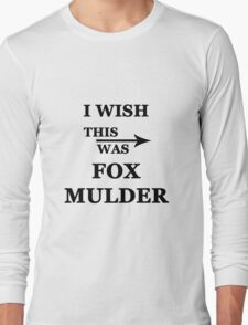 I wish this was Fox Mulder Long Sleeve T-Shirt