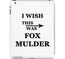 I wish this was Fox Mulder iPad Case/Skin