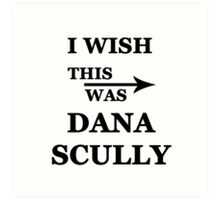 I wish this was Dana Scully Art Print