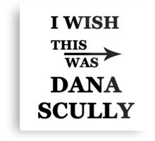 I wish this was Dana Scully Metal Print