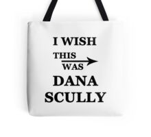 I wish this was Dana Scully Tote Bag
