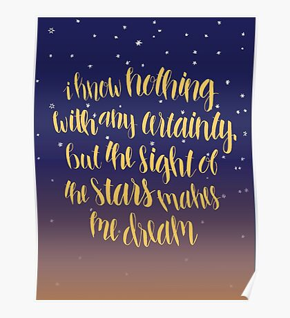 I Know Nothing With Any Certainty, But The Sight Of The Stars Makes Me Dream Poster