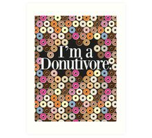 I'm A Donutivore Art Print