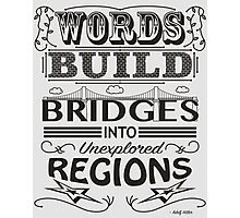 Words Build Bridges Photographic Print