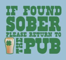 IF FOUND SOBER please return to the PUB with green pint of beer Baby Tee