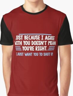 agree right Graphic T-Shirt