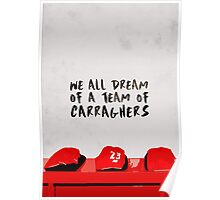 We all dream of a team of Carraghers Poster